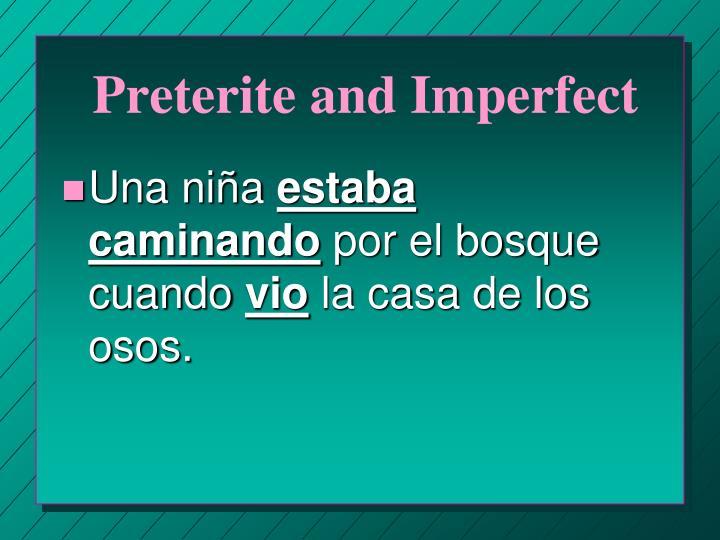 Preterite and Imperfect