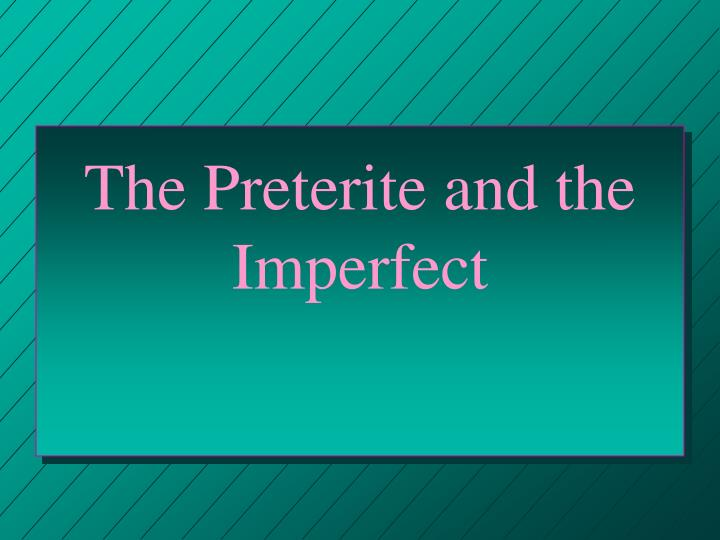 The preterite and the imperfect