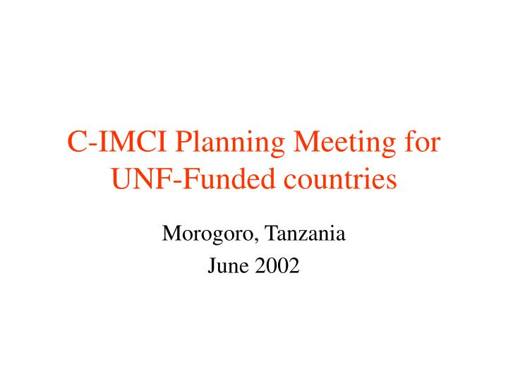 c imci planning meeting for unf funded countries n.