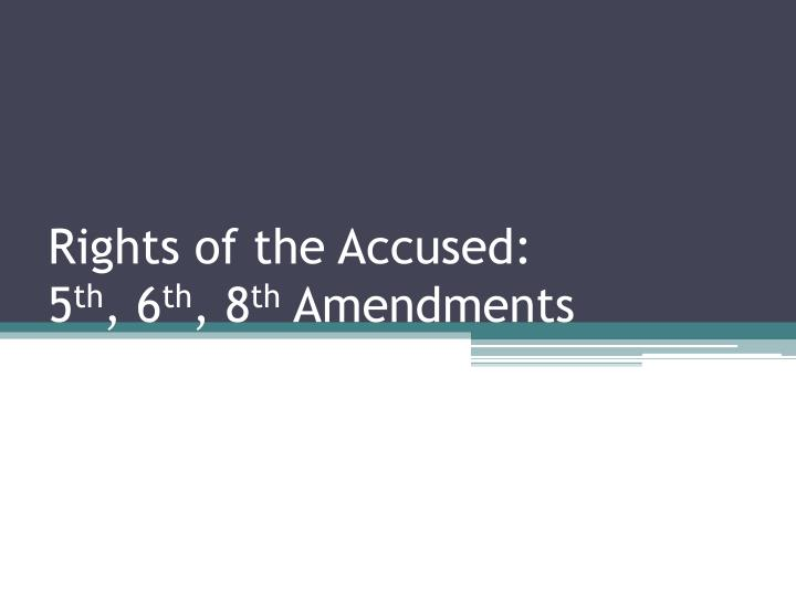 rights of the accused 5 th 6 th 8 th amendments n.