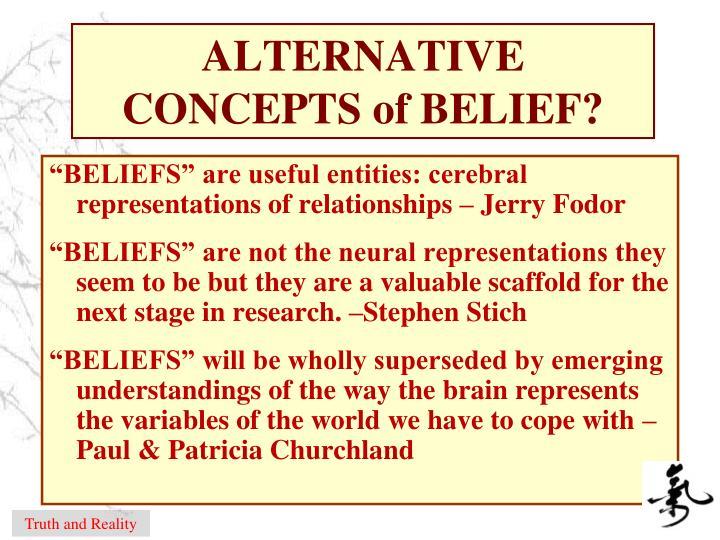 ALTERNATIVE CONCEPTS of BELIEF?