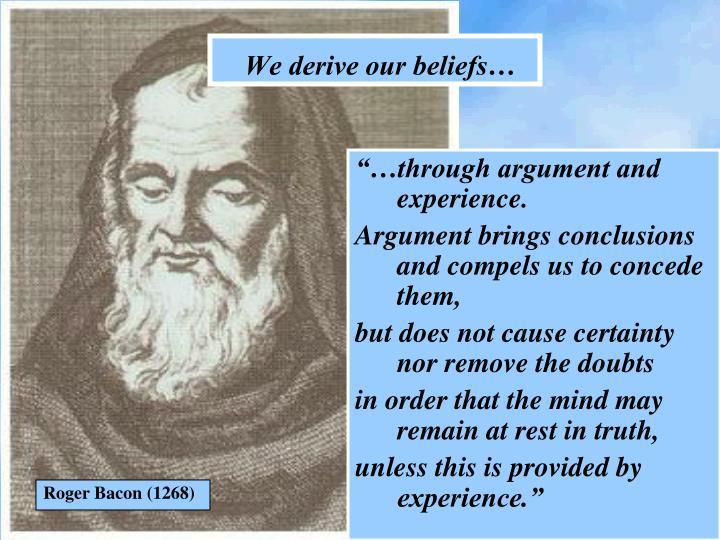 We derive our beliefs…