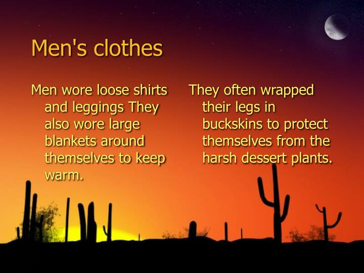 Men wore loose shirts and leggings They  also wore large blankets around themselves to keep warm.