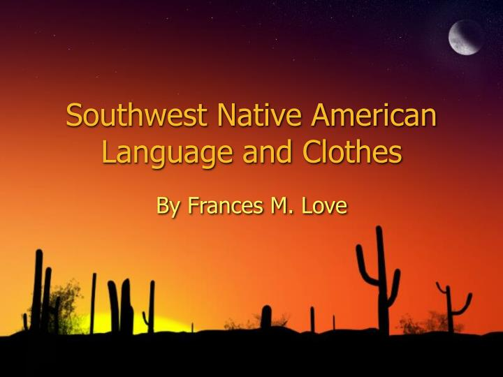 Southwest Native American   Language and Clothes