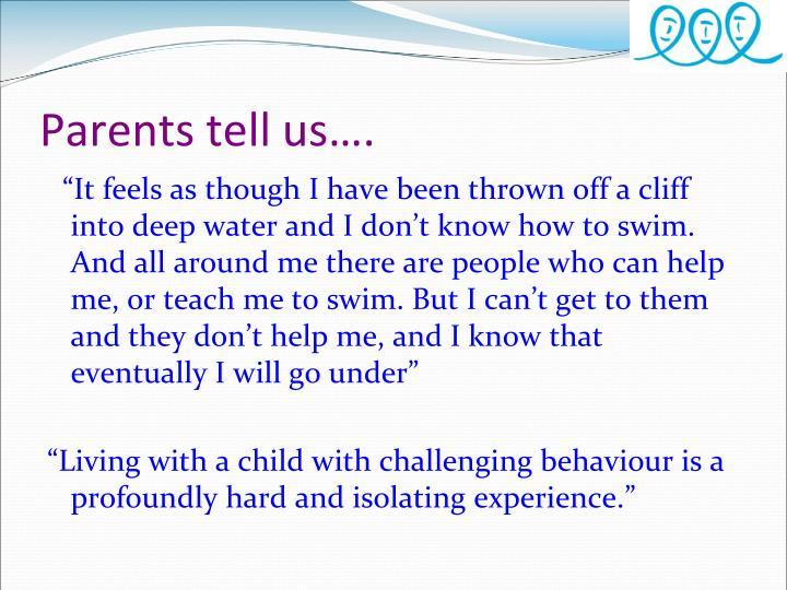 Parents tell us….