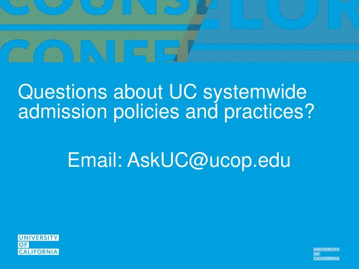 Questions about UC systemwide admission policies and practices?