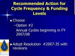 recommended action for cycle frequency funding levels