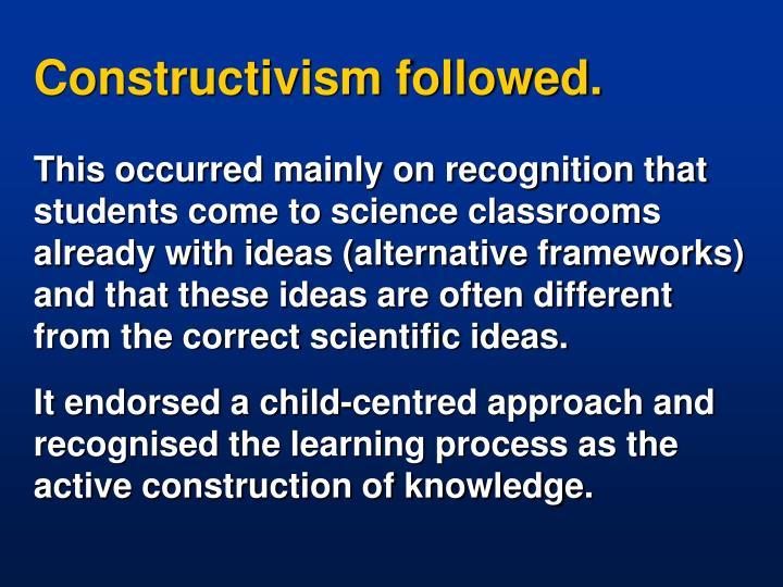 Constructivism followed.