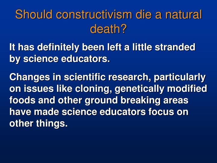 Should constructivism die a natural death?