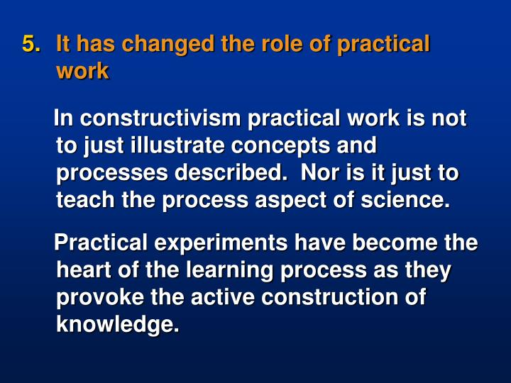 It has changed the role of practical work