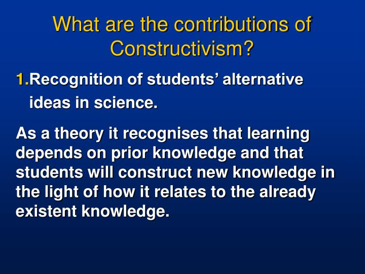 What are the contributions of Constructivism?