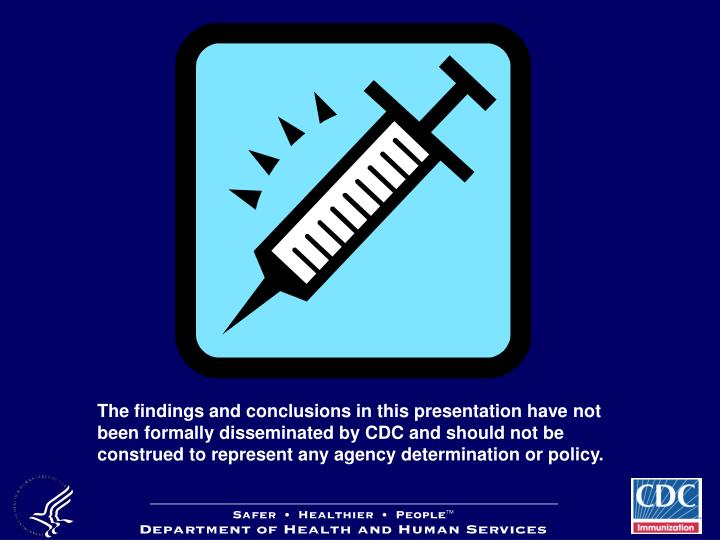 The findings and conclusions in this presentation have not been formally disseminated by CDC and should not be construed to represent any agency determination or policy.