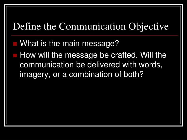 Define the communication objective