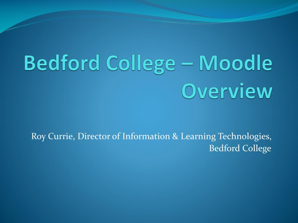 Ppt Bedford College Moodle Overview Powerpoint Presentation