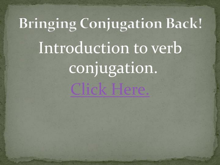 Bringing conjugation back