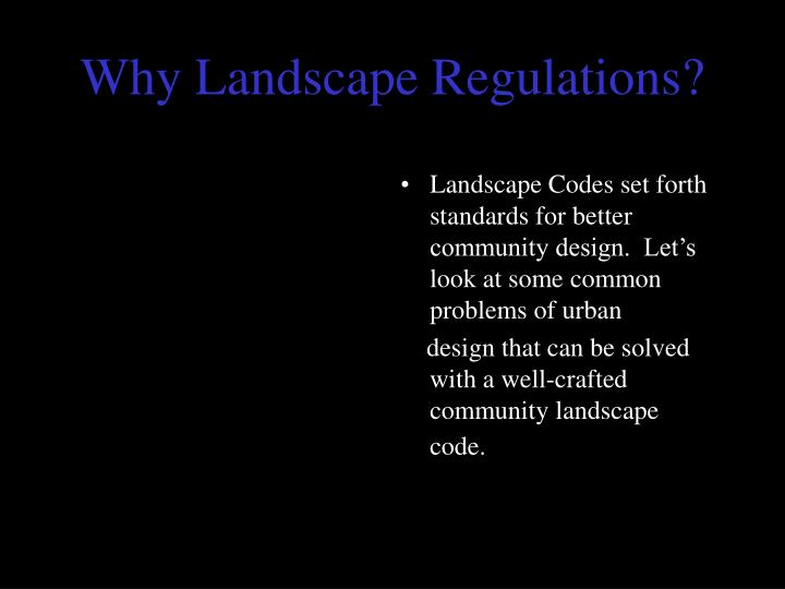 Why Landscape Regulations?