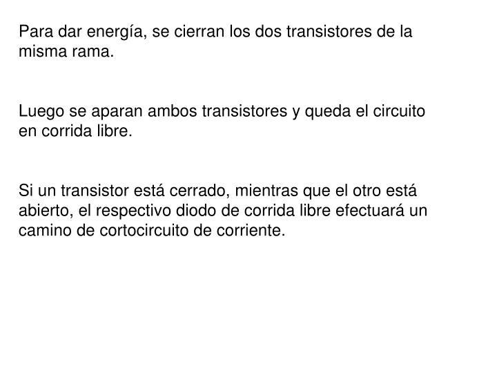 Para dar energía, se cierran los dos transistores de la misma rama.