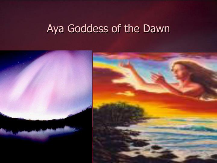 Aya Goddess of the Dawn