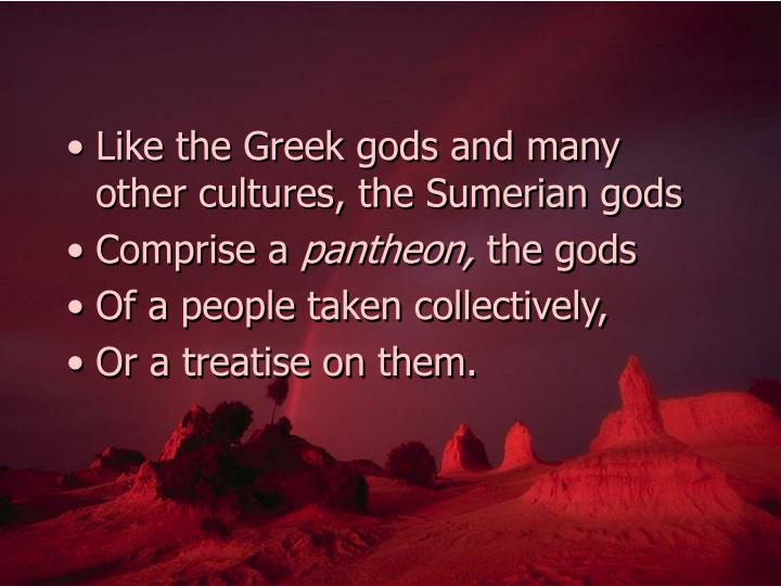 Like the Greek gods and many other cultures, the Sumerian gods