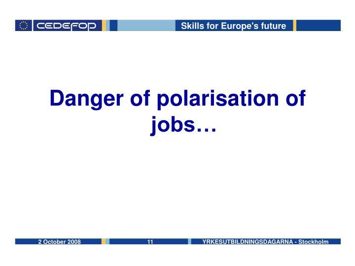 Danger of polarisation of jobs…