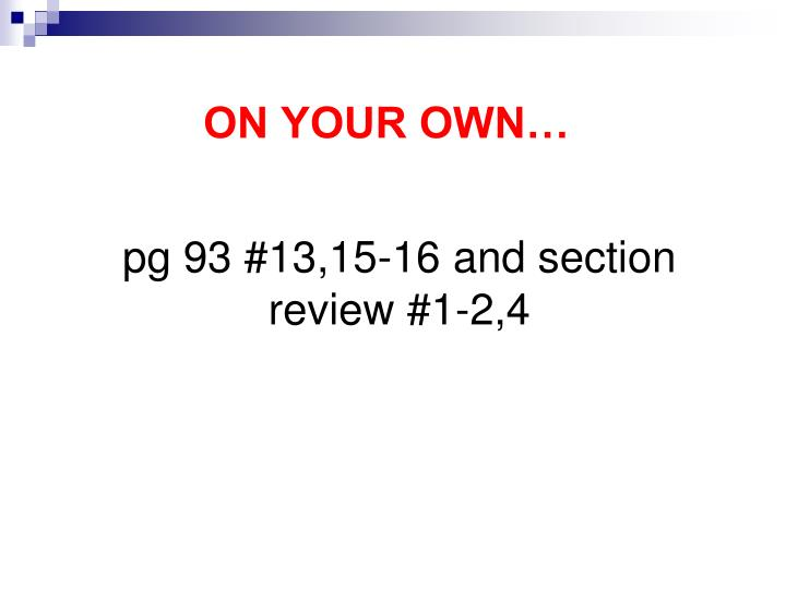 pg 93 #13,15-16 and section review #1-2,4