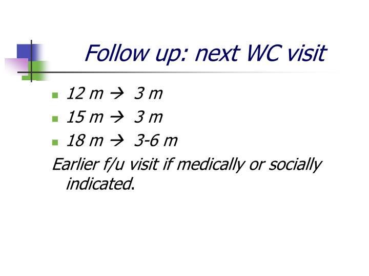 Follow up: next WC visit