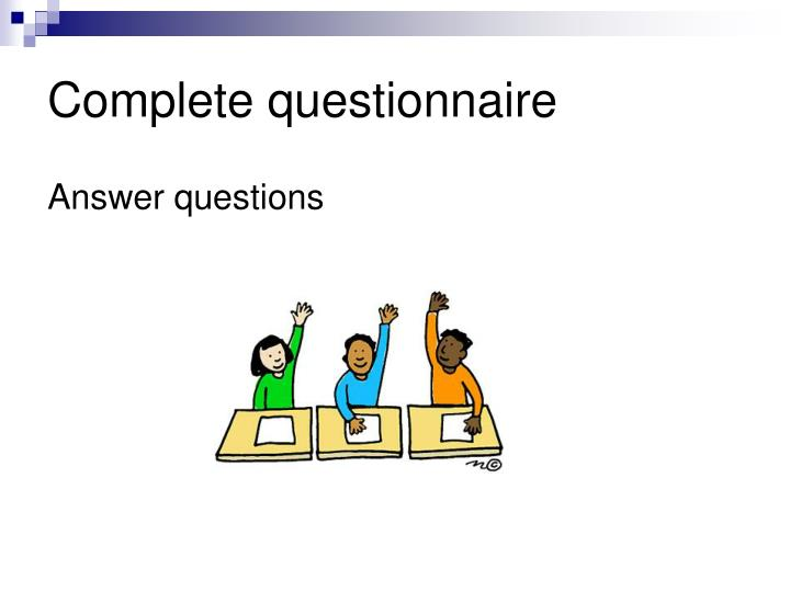Complete questionnaire