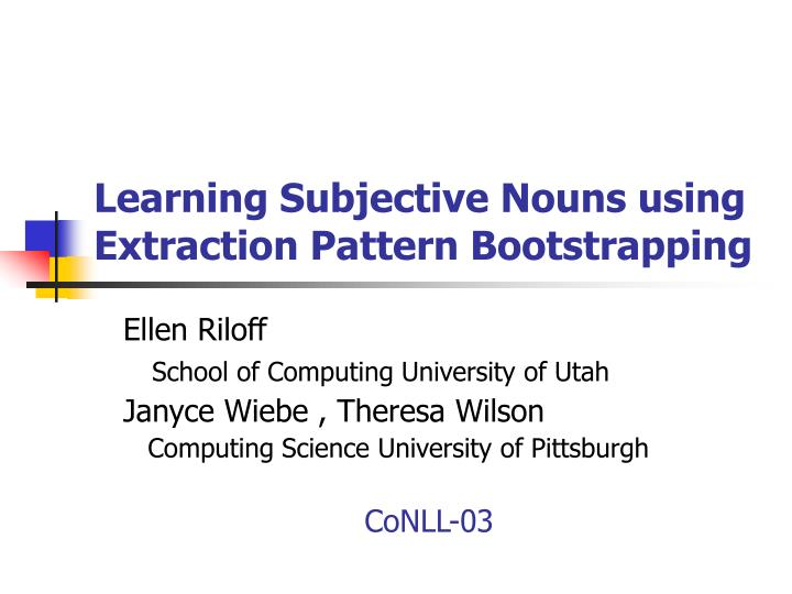 learning subjective nouns using extraction pattern bootstrapping n.