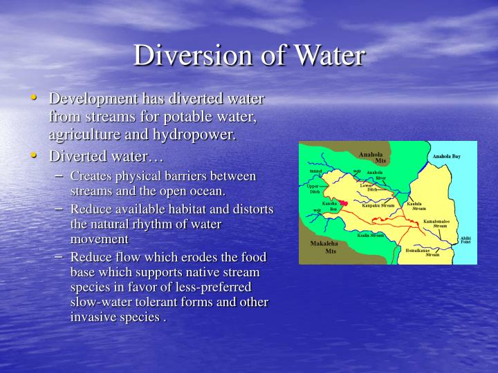 Development has diverted water from streams for potable water, agriculture and hydropower.