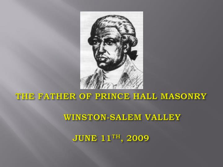 The father of prince hall masonry winston salem valley june 11 th 2009