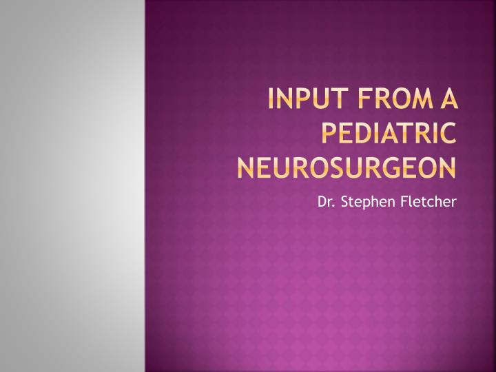 Input from a pediatric neurosurgeon