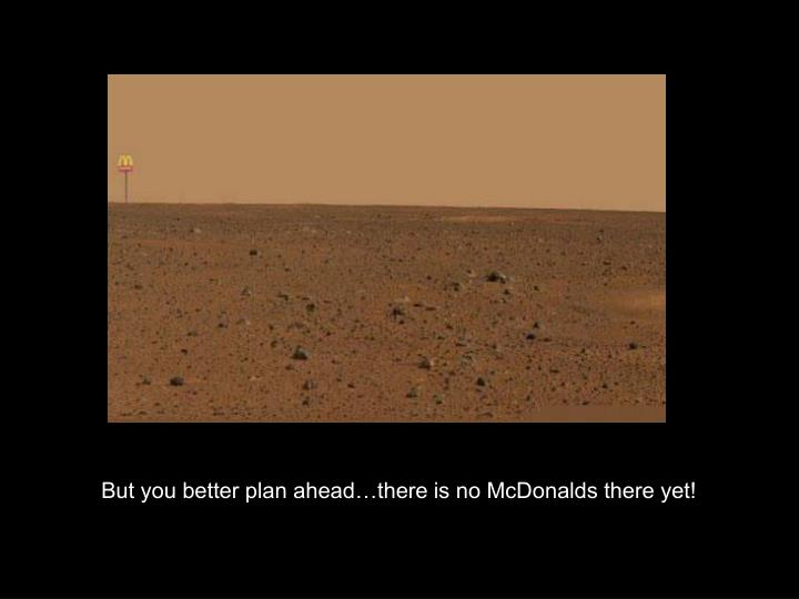 But you better plan ahead…there is no McDonalds there yet!