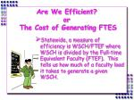 are we efficient or the cost of generating ftes