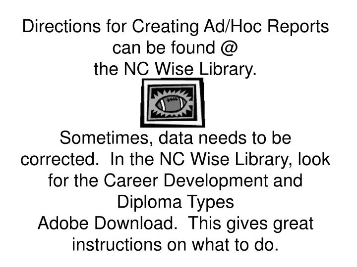 Directions for Creating Ad/Hoc Reports can be found @
