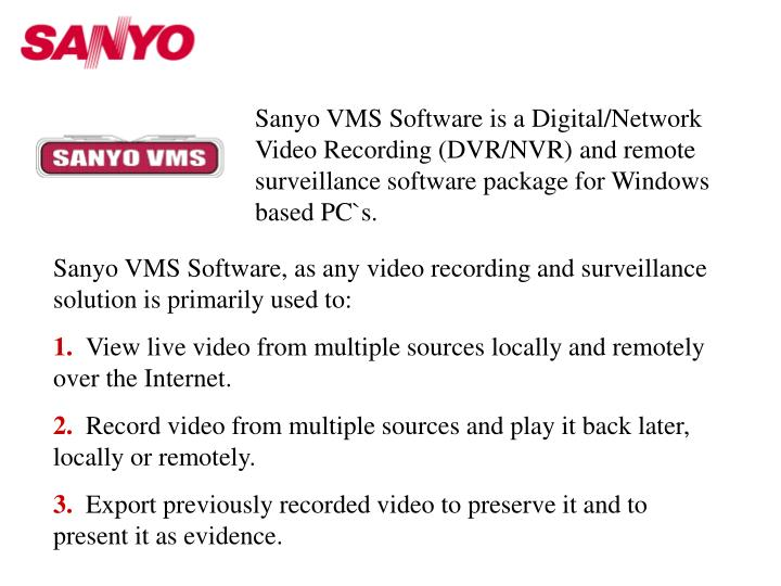 Sanyo VMS Software is a Digital/Network Video Recording (DVR/NVR) and remote surveillance software p...