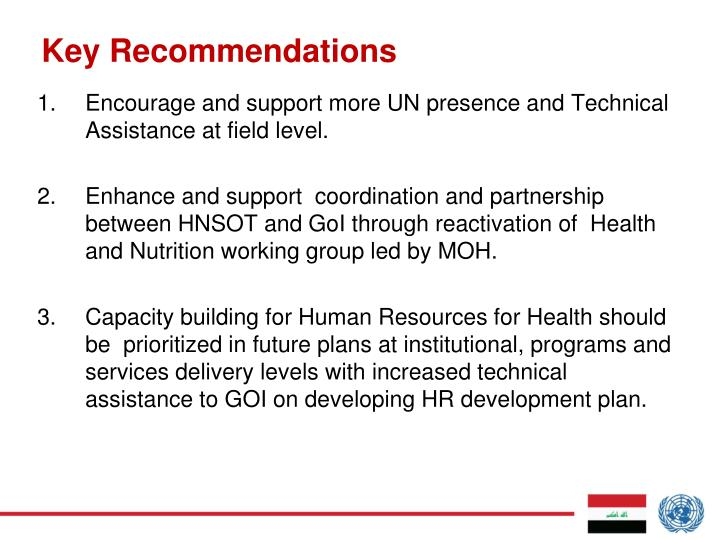 Encourage and support more UN presence and Technical Assistance at field level.