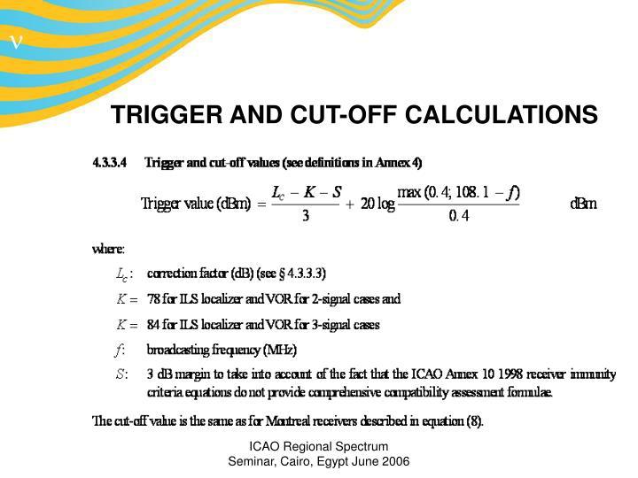 TRIGGER AND CUT-OFF CALCULATIONS
