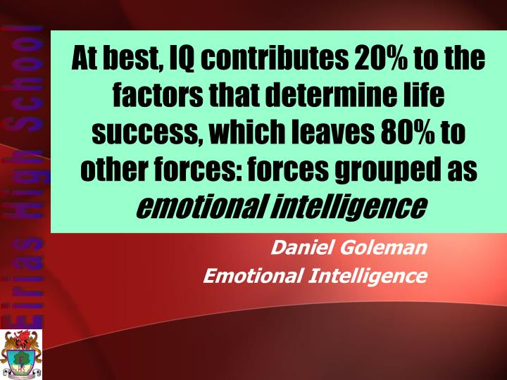 At best, IQ contributes 20% to the factors that determine life success, which leaves 80% to other forces: forces grouped as