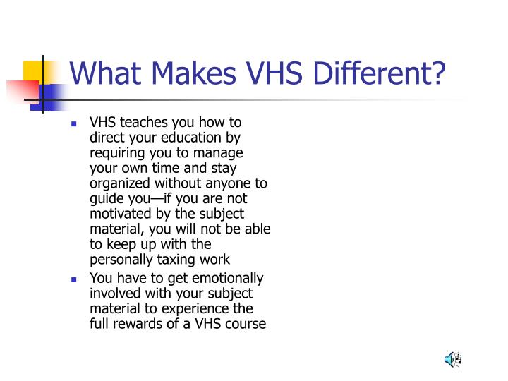 What Makes VHS Different?