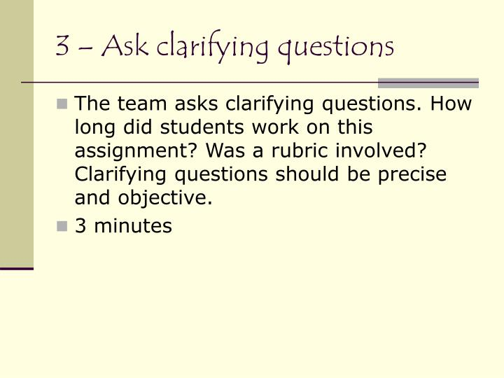 3 – Ask clarifying questions