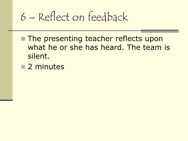 6 – Reflect on feedback