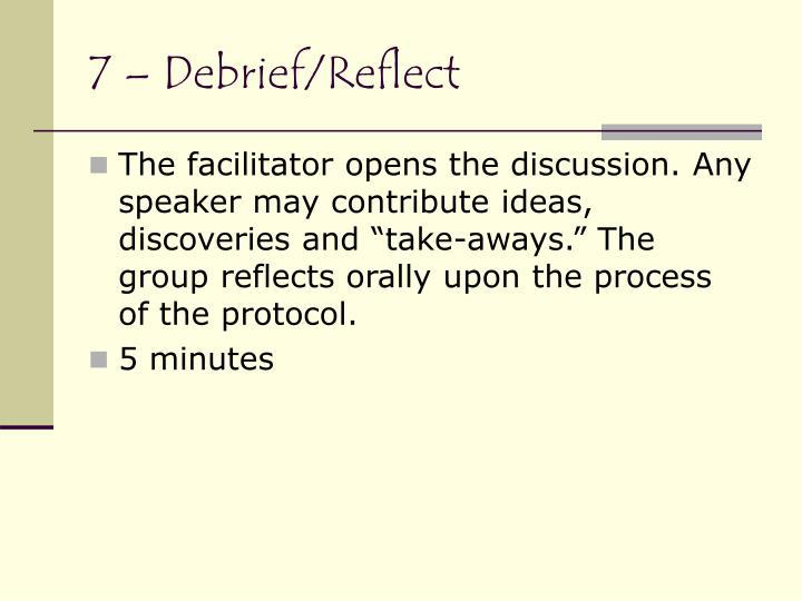 7 – Debrief/Reflect