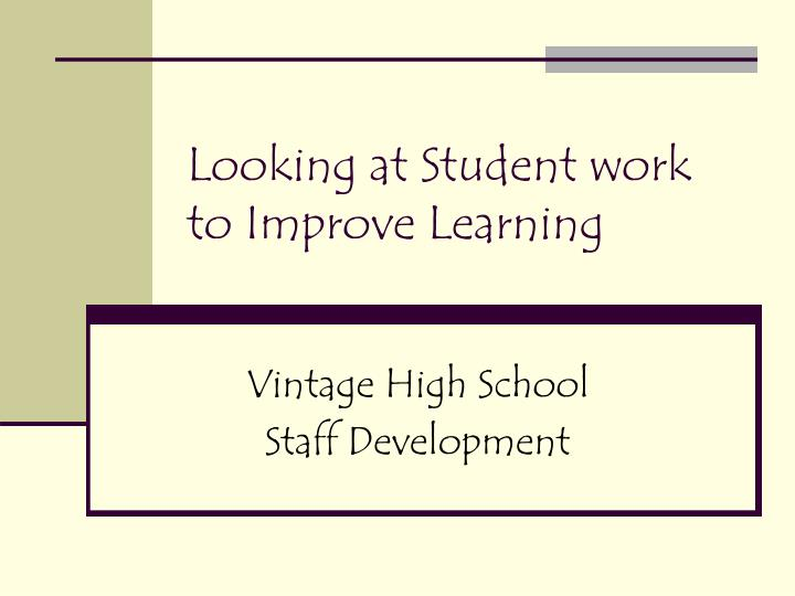 Looking at student work to improve learning