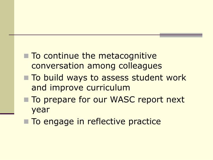 To continue the metacognitive conversation among colleagues