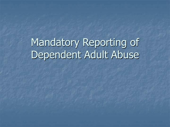mandatory reporting of dependent adult abuse