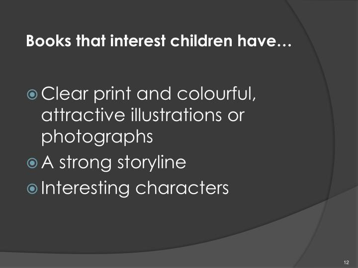 Books that interest children have…