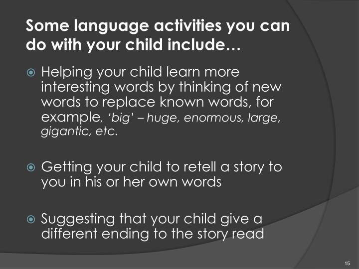 Some language activities you can do with your child include…