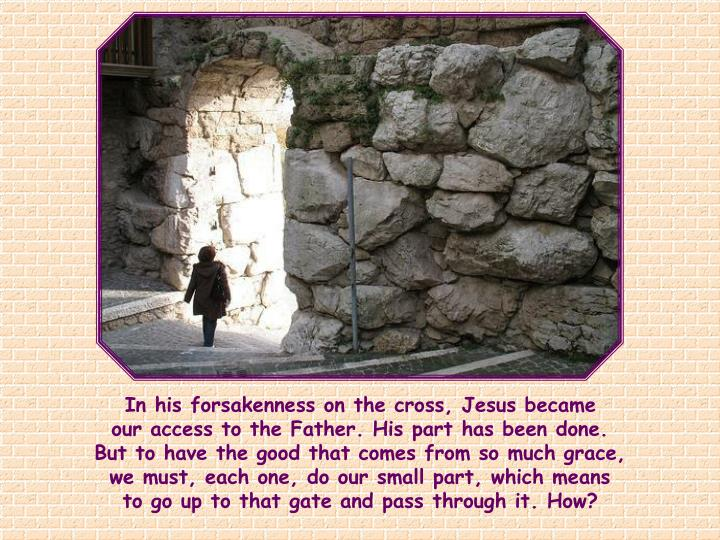 In his forsakenness on the cross, Jesus became