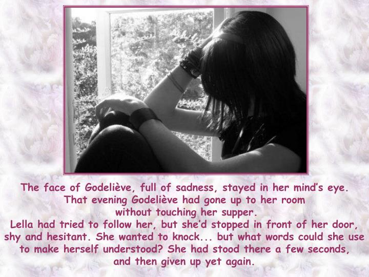 The face of Godeliève, full of sadness, stayed in her mind's eye.