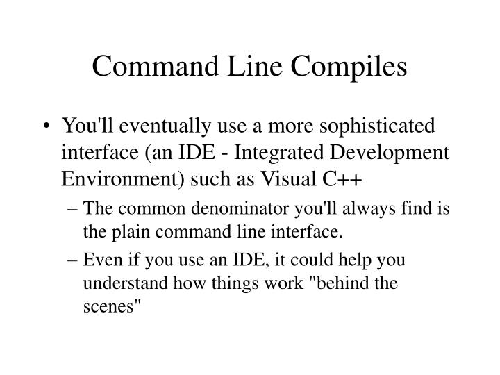 Command line compiles